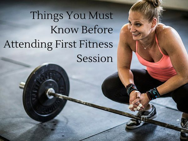 Things You Must Know Before Attending First Fitness Session